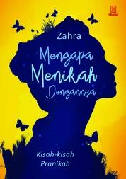 Mengapa Menikah Dengannya: Kisah-Kisah Pra-Nikah by Zahra Cover