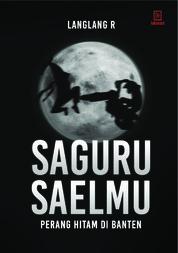Cover Saguru Saelmu: Perang Hitam di Banten oleh Langlang Randhawa