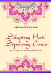 Cover Sekeping hati, Sepotong Cinta: Kajian tentang cinta dalam sudut pandang Islam oleh Abu Umar Ubaidillah
