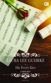 Cover Historical Romance: Ciuman Maut (His Every Kiss) oleh Laura Lee Guhrke