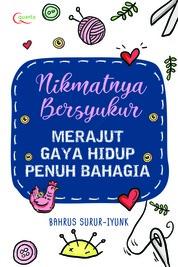 Nikmatnya Bersyukur: Merajut Gaya Hidup Penuh Bahagia by Bahrus SururIyunk Cover