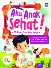 Aku Anak Sehat! 20 Cerita Cara Hidup Sehat by Watiek Ideo & Nindia Maya Cover