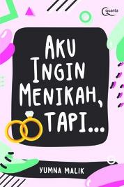 Aku Ingin Menikah, Tapi ... by Yumna Malik Cover