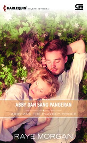 Cover Harlequin Koleksi Istimewa: Abby dan Sang Pangeran (Abby and The Playboy Prince) oleh Raye Morgan