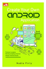 Create Your Own Android Application by Nadia Firly Cover