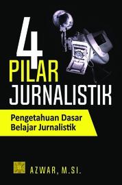 Cover 4 Pilar Jurnalistik oleh Azwar, M.Si.
