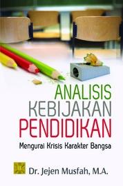 Cover Analisis Kebijakan Pendidikan Mengurai Krisis Karakter Bangsa oleh Jejen Musfah (Ed.)