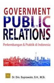 Government Public Relations: Perkembangan dan Praktik di Indonesia by Suprawoto Cover