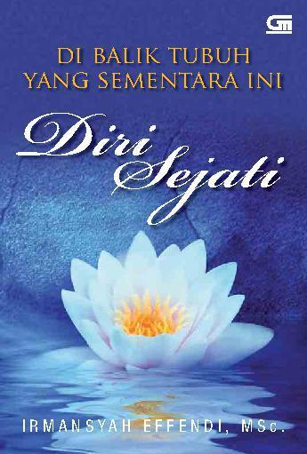 Di Balik Tubuh Yang Sementara Ini Diri Sejati by Irmansyah Effendi Digital Book