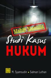 Mahir Menulis Studi Kasus Hukum by M. Syamsuddin Cover
