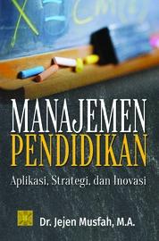Cover Manajemen Pendidikan Aplikasi, Strategi, dan Inovasi oleh Jejen Musfah (Ed.)