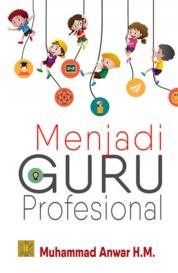 Cover Menjadi Guru Profesional oleh Muhamad Anwar
