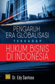 Pengaruh Era Globalisasi Terhadap Hukum Bisnis Di Indonesia by Edi Santoso Cover