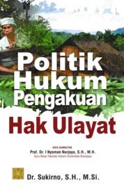 Politik Hukum Pengakuan Hak Ulayat by Dr. Sukirno, S.H., M.Si. Cover