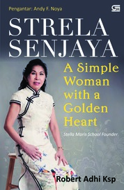 Cover Strela Senjaya: A Simple Woman With A Golden Heart oleh Robert Adhi Ksp