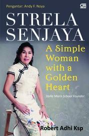 Strela Senjaya: A Simple Woman With A Golden Heart by Robert Adhi Ksp Cover