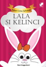 Fabel Cinta Sahabat : Lala Si Kelinci by Novi Anggraheni Cover