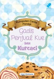 Cover Kumpulan Cerpen : Gadis Penjual Kue Dan Kurcaci oleh Febri Riskianto