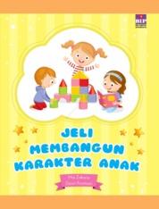 Cover Jeli Membangun Karakter Anak oleh Mia Zakaria & Dewi Arumsari