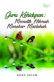 Guru Kehidupan: Memetik Hikmah Menebar Maslahah by Agus Salim Cover