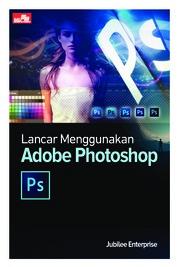 Lancar Menggunakan Adobe Photoshop by Jubilee Enterprise Cover