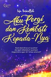 Cover Aku Pergi dan Kembali Kepada-Nya oleh Irja Nasrullah