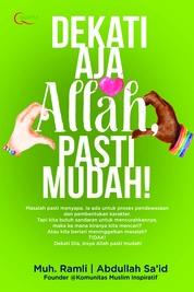 Cover Dekati Aja Allah, Pasti Mudah! oleh Muh. Ramli & Abdullah Sa`id