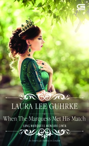 Cover Historical Romance: Sang Marquess Mencari Cinta (When The Marquess Met His Match) oleh Laura Lee Guhrke