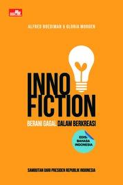 Cover Inno-Fiction: Berani Gagal dalam Berkreasi oleh Alfred Boediman & Gloria Morgen