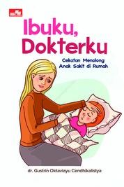 Ibuku, Dokterku: Cekatan Menolong Anak Sakit di Rumah by dr. Gustrin Oktaviayu Cendhikalistya Cover