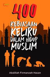 Cover 400 Kebiasaan Keliru dalam Hidup Muslim oleh Abdillah F. Hasan