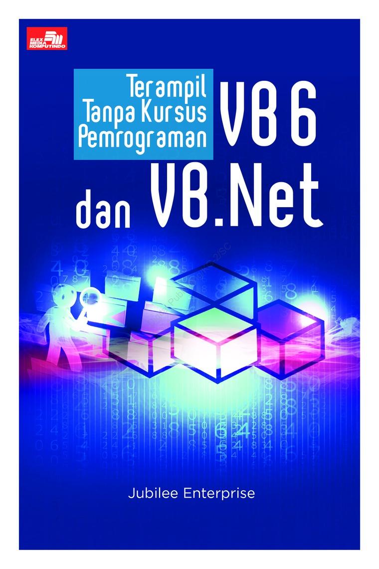 Jual Buku Terampil Tanpa Kursus Pemrograman VB6 Dan VB Net oleh