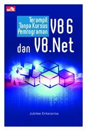 Terampil Tanpa Kursus Pemrograman VB6 dan VB Net by Jubilee Enterprise Cover