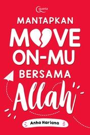 Cover Mantapkan Move on-mu Bersama Allah oleh Anha Hariana