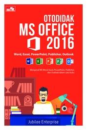 Otodidak MS Office 2016 by Jubilee Enterprise Cover