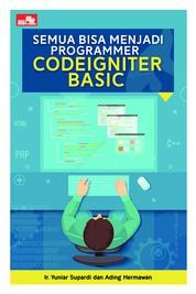 Cover Semua Bisa Menjadi Programmer CodeIgniter Basic oleh Ir. Yuniar Supardi dan Ading Hermawan