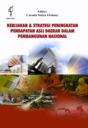 Cover Kebijakan dan Strategi Peningkatan Pendapatan Asli Daerah dalam Pembangunan Nasional oleh Carunia Mulya Firdausy