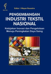 Cover Pengembangan Industri Tekstil Nasional: Kebijakan Inovasi & Pengelolaan Menuju Peningkatan Daya Saing oleh I Wayan Rusastra