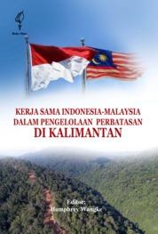 Cover Kerja Sama Indonesia-Malaysia dalam Pengelolaan Perbatasan di Kalimantan oleh Humphrey Wangke