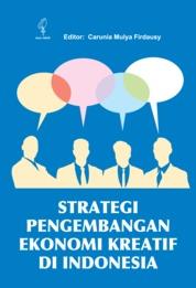 Cover Strategi Pengembangan Ekonomi Kreatif di Indonesia oleh Carunia Mulya Firdausy
