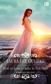 Cover Historical Romance: Kembalinya Sang Duke (How to Lose a Duke in Ten Days) oleh Laura Lee Guhrke