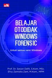 Cover Belajar Otodidak Windows Forensic oleh Prof. Dr. Sarjon Defit, S.Kom, MSc. dan Efvy Zamidra Zam, M.Kom., MPM