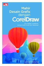 Cover Mahir Desain Grafis dengan CorelDraw oleh Jubilee Enterprise