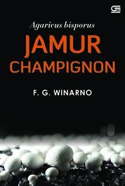 Jamur Champignon (Agaricus bisporus): Landasan Ilmiah Perkebunan by F. G. Winarno Cover
