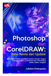 Photoshop dan CorelDraw Edisi Revisi dan Update by Jubilee Enterprise Cover