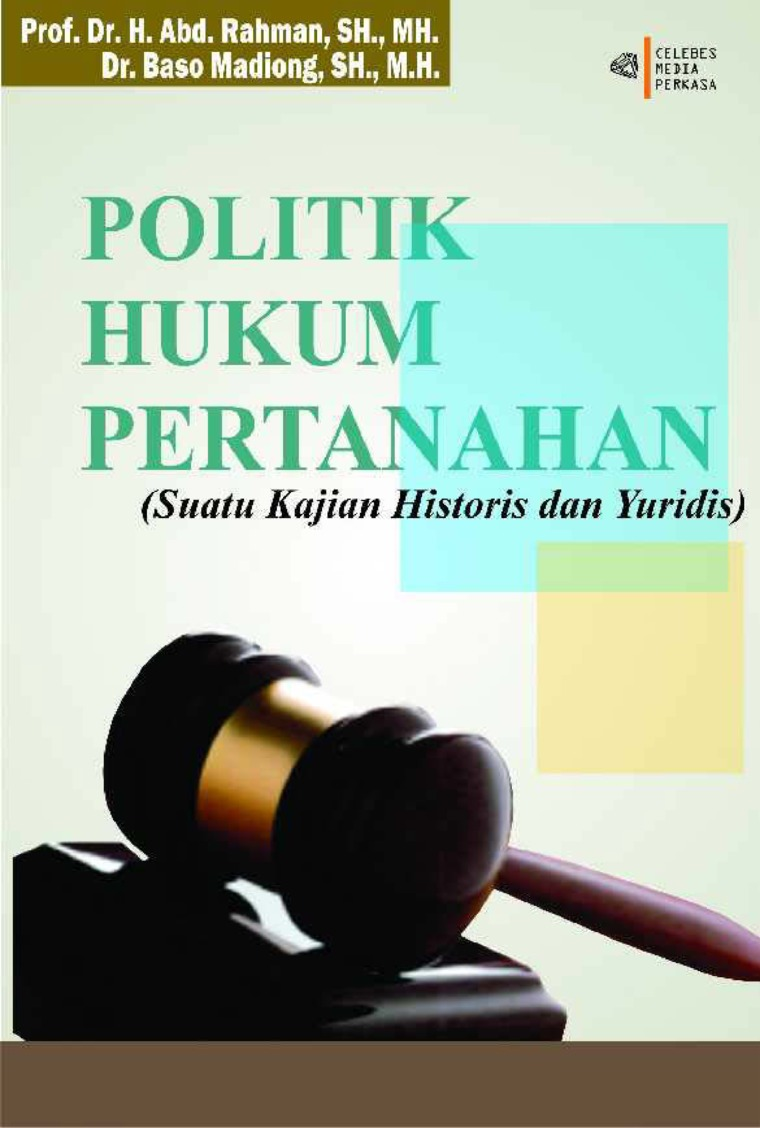 Buku Digital POLITIK HUKUM PERTANAHAN (Suatu Kajian Historis dan Yuridis) oleh Prof. Dr. H. Abd. Rahman, SH., MH.