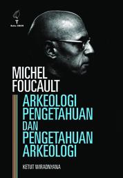 MICHEL FOUCAULT: ARKEOLOGI PENGETAHUAN DAN PENGETAHUAN ARKEOLOGI by Ketut Wiradnyana Cover