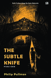 His Dark Materials#2: Pisau Gaib (The Subtle Knife) by Phillip Pullman Cover