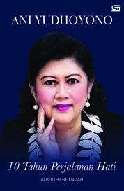 Ani Yudhoyono: 10th Perjalanan Hati by Alberthiene Endah Cover
