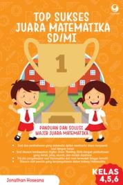 Cover Top sukses juara matematika SD/MI Kelas 4, 5, 6 oleh Jonathan Hoseana